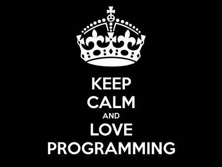 Keep calm and love programming